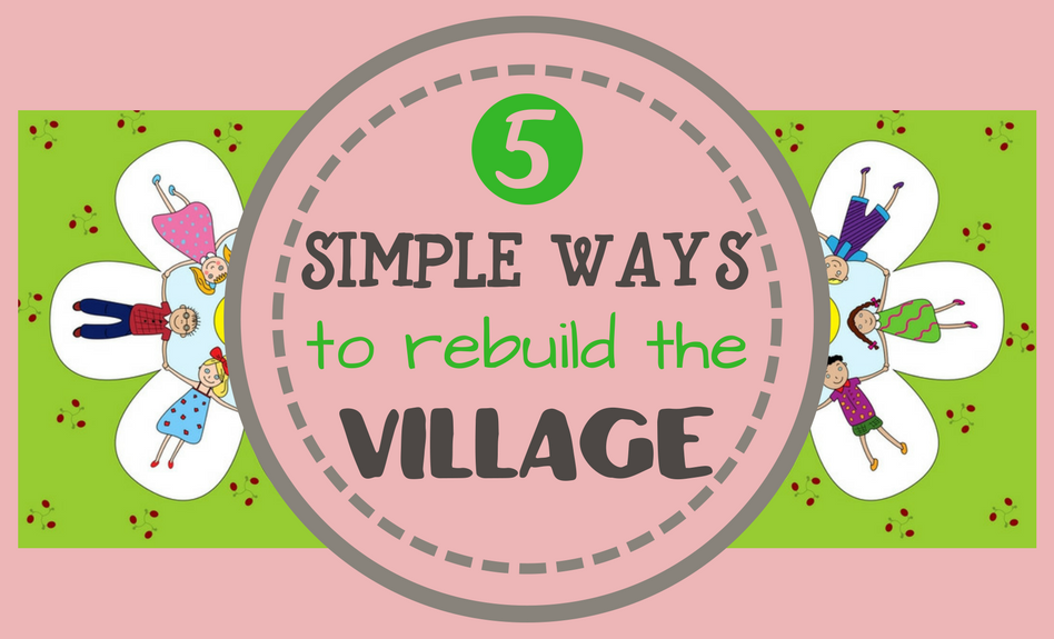 It Takes a Village to Raise a Child: How to Rebuild the Village